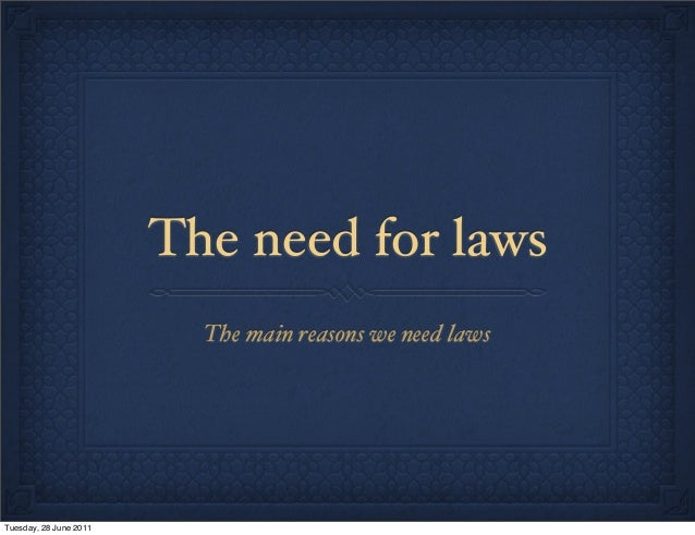 The need for laws The main reasons we need laws  Tuesday, 28 June 2011