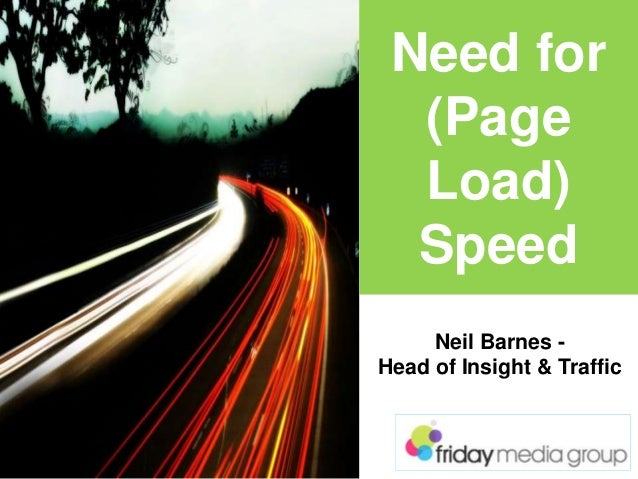 Neil Barnes - Head of Insight & Traffic Need for (Page Load) Speed