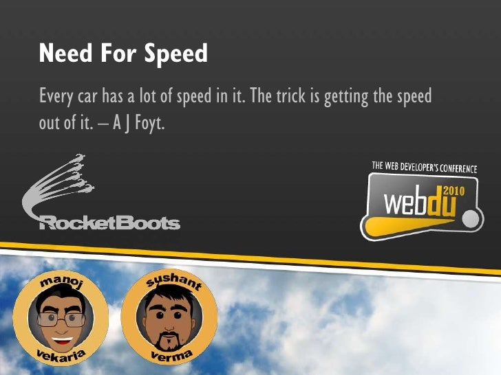 Need For Speed<br />Every car has a lot of speed in it. The trick is getting the speed out of it. – A J Foyt.<br />