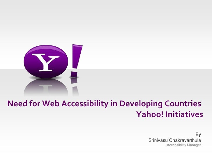 Need for Web Accessibility in Developing Countries Yahoo! Initiatives<br />By Srinivasu ChakravarthulaAccessibility Manage...