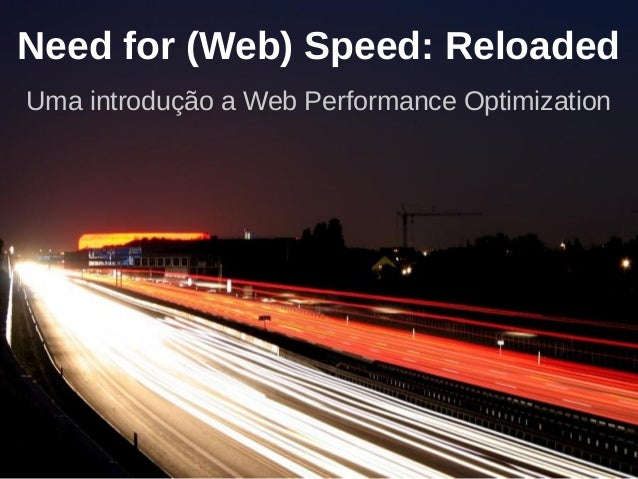 Need for (Web) Speed: Reloaded Uma introdução a Web Performance Optimization