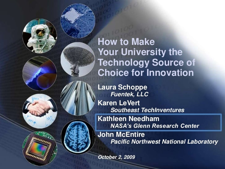 How to MakeYour University theTechnology Source ofChoice for InnovationLaura Schoppe     Fuentek, LLCKaren LeVert     Sout...