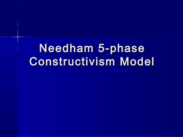 Needham 5-phaseConstructivism Model