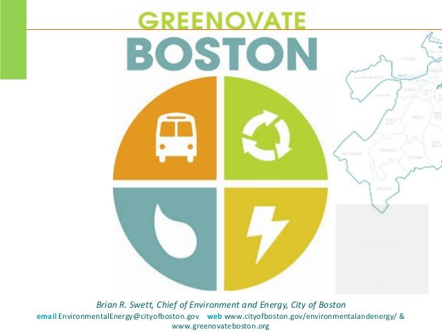 Brian R. Swett, Chief of Environment and Energy, City of Bostonemail EnvironmentalEnergy@cityofboston.gov web www.cityofbo...
