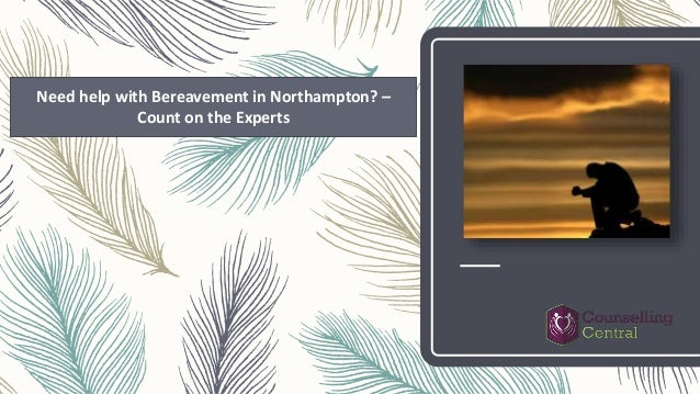 Need help with Bereavement in Northampton? – Count on the Experts