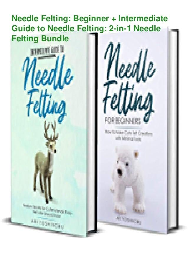 Needle Felting: Beginner + Intermediate Guide to Needle Felting: 2-in-1 Needle Felting Bundle