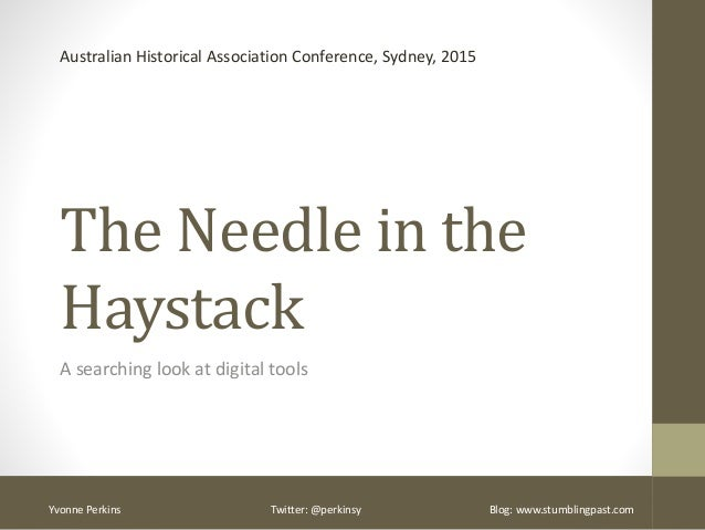 The Needle in the Haystack A searching look at digital tools Australian Historical Association Conference, Sydney, 2015 Yv...