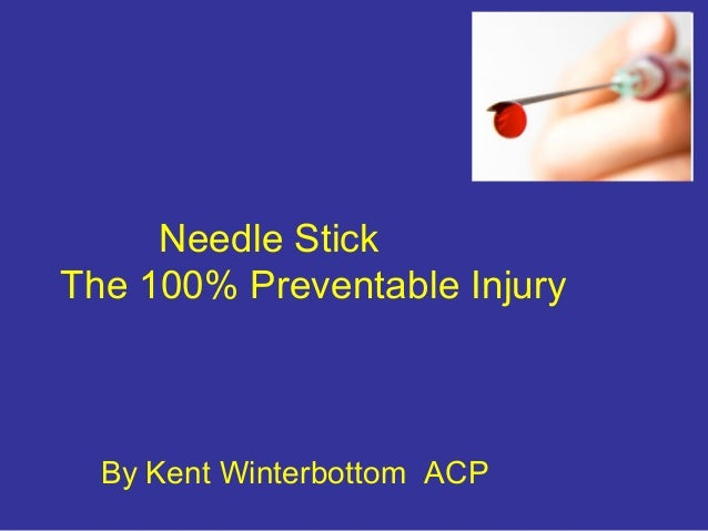 Needle Stick The 100% Preventable Injury By Kent Winterbottom ACP