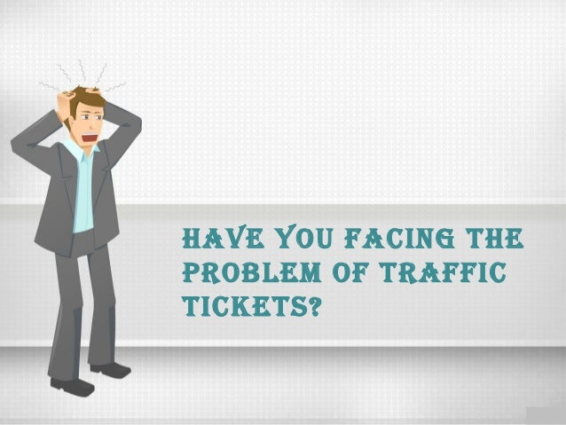 Have you facing tHeproblem of traffictickets?