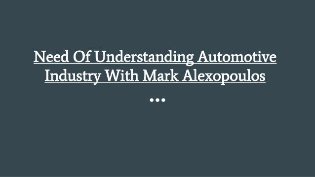 Need Of Understanding Automotive Industry With Mark Alexopoulos