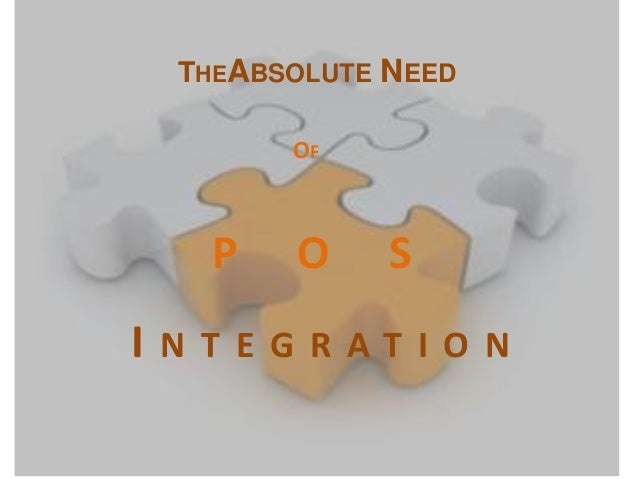 THEABSOLUTE NEED OF  P  O  S  INTEGRATION
