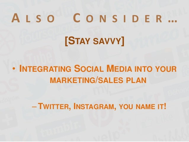 [STAY SAVVY] • INTEGRATING SOCIAL MEDIA INTO YOUR MARKETING/SALES PLAN – TWITTER, INSTAGRAM, YOU NAME IT!