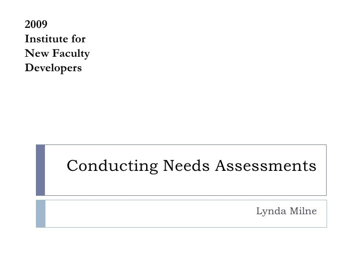Conducting Needs Assessments<br />Lynda Milne<br />2009<br />Institute for<br />New Faculty Developers<br />