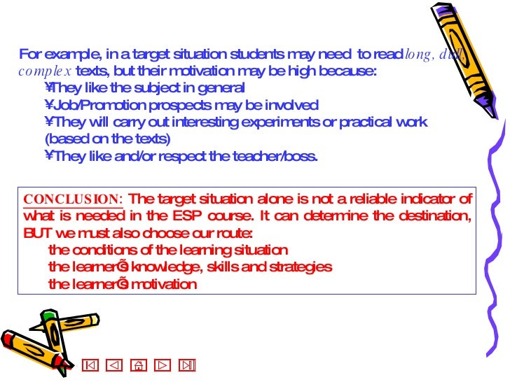 <ul><li>CONCLUSION:  The target situation alone is not a reliable indicator of what is needed in the ESP course. It can de...