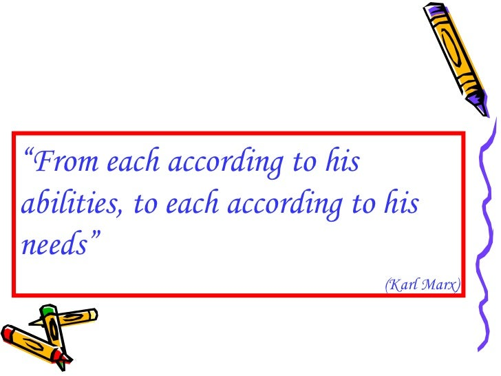 """"""" From each according to his abilities, to each according to his needs"""" (Karl Marx)"""