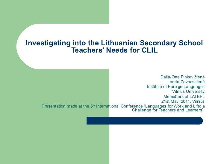 Investigating into the Lithuanian Secondary School Teachers' Needs for CLIL Dalia-Ona Pinkevi čienė Loreta Zavadskienė Ins...