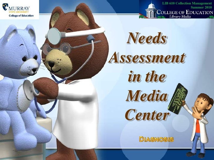 LIB 610 Collection Management   Summer 2010<br />Needs Assessment in the Media Center<br />