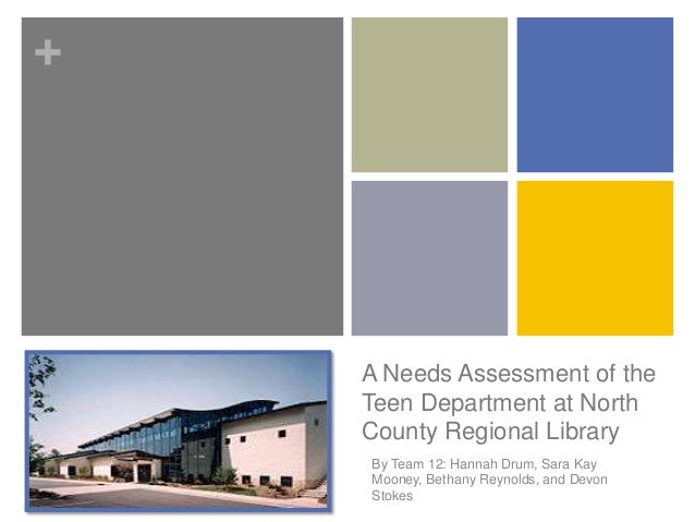 +A Needs Assessment of theTeen Department at NorthCounty Regional LibraryBy Team 12: Hannah Drum, Sara KayMooney, Bethany ...