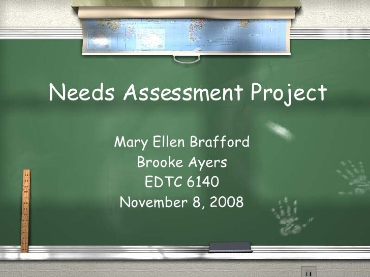 Needs Assessment Project Mary Ellen Brafford Brooke Ayers EDTC 6140 November 8, 2008