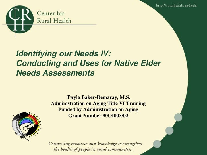 Identifying our Needs IV:  Conducting and Uses for Native Elder Needs Assessments<br />Twyla Baker-Demaray, M.S. <br />Adm...