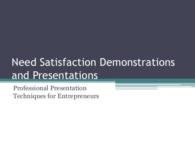 Need Satisfaction Demonstrationsand PresentationsProfessional PresentationTechniques for Entrepreneurs
