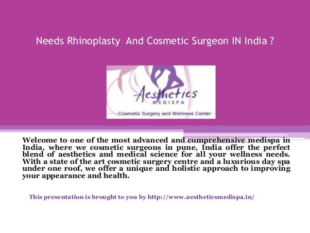 Needs Rhinoplasty And Cosmetic Surgeon IN India ?  Welcome to one of the most advanced and comprehensive medispa in India,...