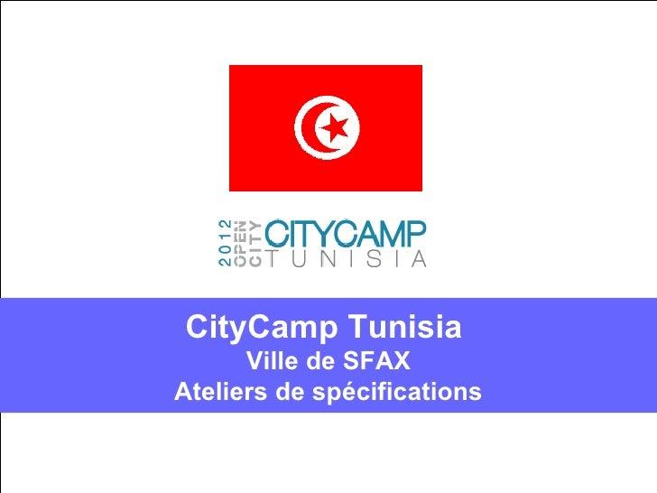 CityCamp Tunisia      Ville de SFAXAteliers de spécifications