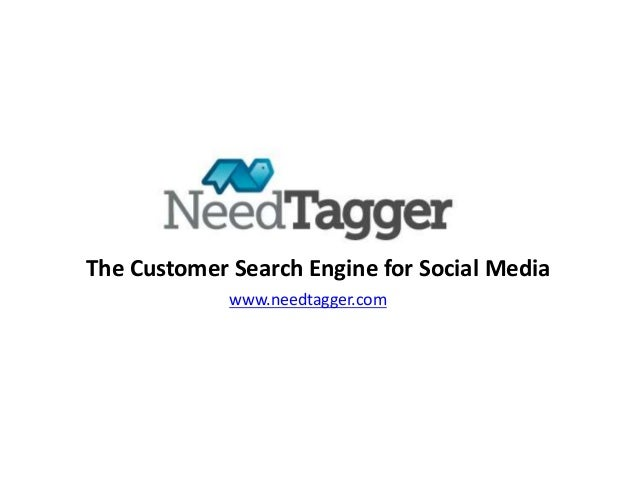 The Customer Search Engine for Social Media             www.needtagger.com