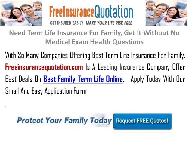Life Insurance Quote Questionnaire: Need Term Life Insurance For Family, Get It Without No