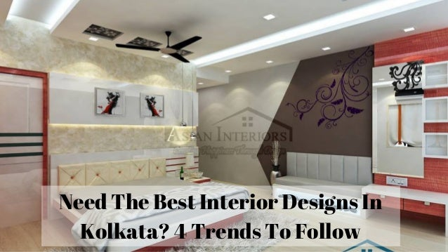 Need The Best Interior Designs In Kolkata 4 Trends To Follow
