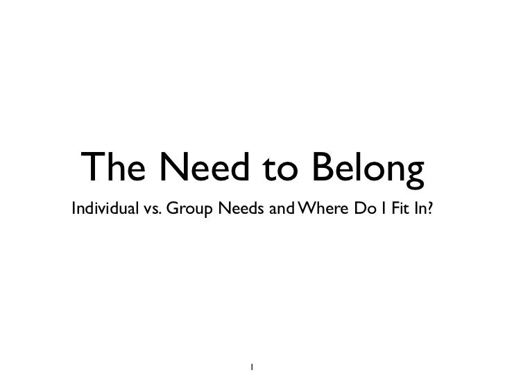 The Need to BelongIndividual vs. Group Needs and Where Do I Fit In?                        1