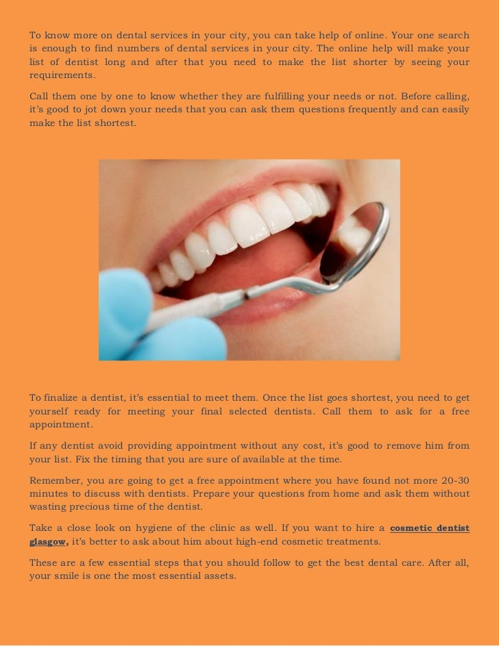 To know more on dental services in your city, you can take help of online. Your one searchis enough to find numbers of den...