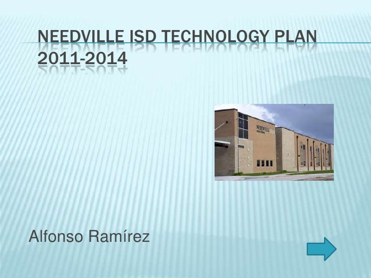 NEEDVILLE ISD TECHNOLOGY PLAN 2011-2014Alfonso Ramírez