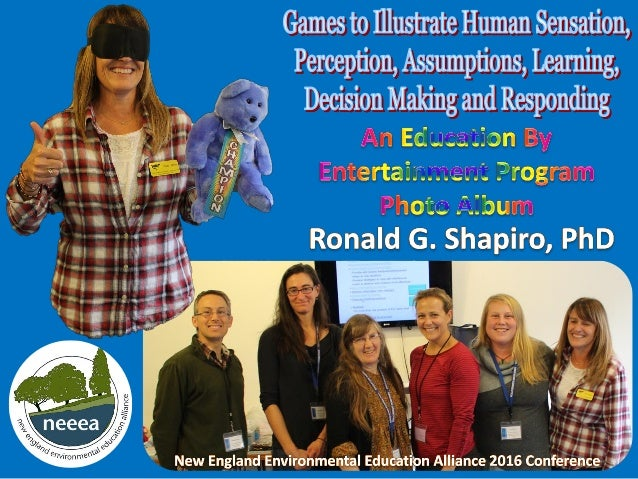 Education By Entertainment. Games to Illustrate Human Sensation, Perception, Assumptions, Learning, Decision Making and Re...