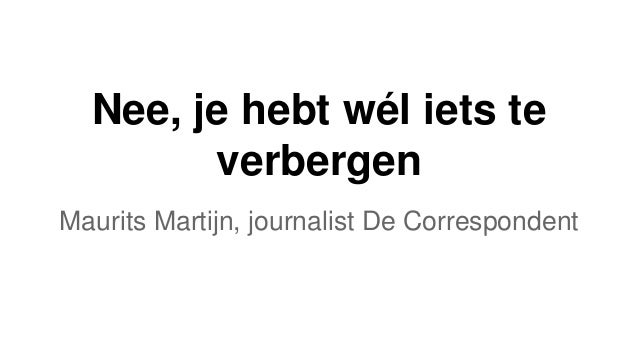 Nee, je hebt wél iets te verbergen Maurits Martijn, journalist De Correspondent