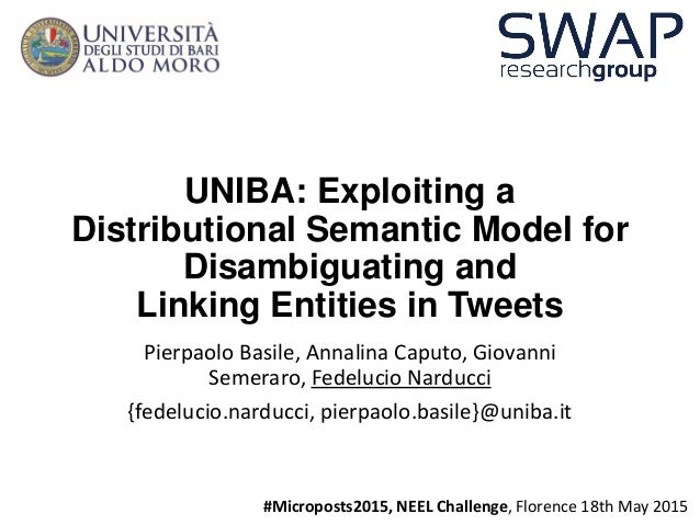 UNIBA: Exploiting a Distributional Semantic Model for Disambiguating and Linking Entities in Tweets Pierpaolo Basile, Anna...