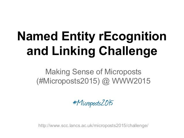 Making Sense of Microposts (#Microposts2015) @ WWW2015 Named Entity rEcognition and Linking Challenge http://www.scc.lancs...
