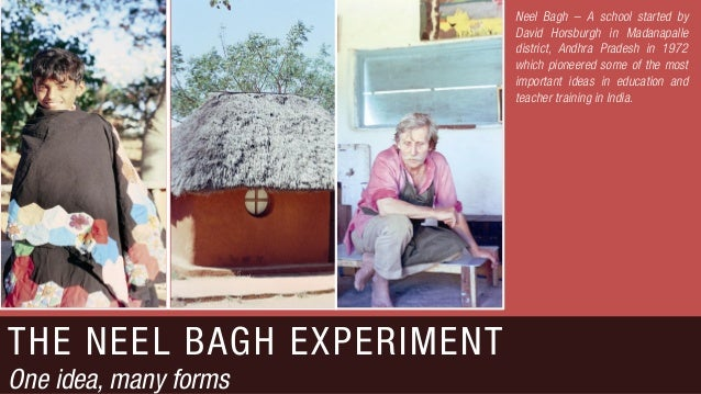 THE NEEL BAGH EXPERIMENTOne idea, many formsNeel Bagh – A school started byDavid Horsburgh in Madanapalledistrict, Andhra ...
