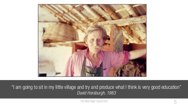 """""""I am going to sit in my little village and try and produce what I think is very good education""""David Horsburgh, 1983The N..."""