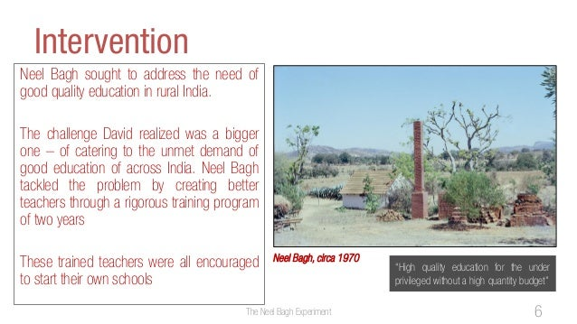 InterventionNeel Bagh sought to address the need ofgood quality education in rural India.The challenge David realized was ...
