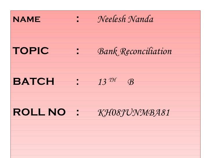 <ul><li>NAME  : Neelesh Nanda </li></ul><ul><li>TOPIC : Bank Reconciliation </li></ul><ul><li>BATCH : 13  TH   B </li></ul...