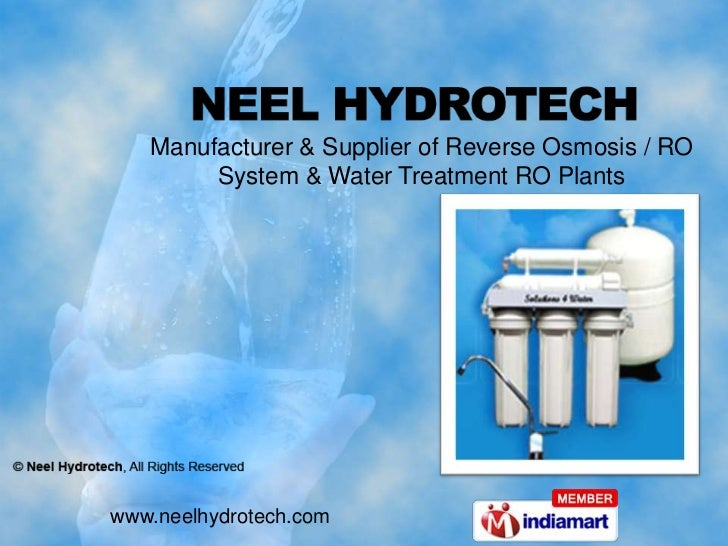 Manufacturer & Supplier of Reverse Osmosis / RO System & Water Treatment RO Plants<br />www.neelhydrotech.com<br />