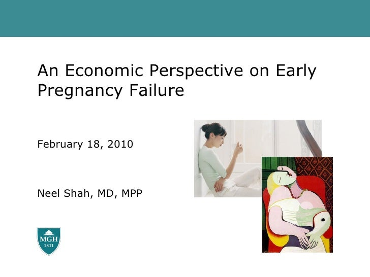 An Economic Perspective on Early Pregnancy Failure February 18, 2010 Neel Shah, MD, MPP