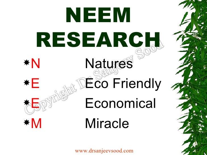 NEEM RESEARCH <ul><li>N   Natures </li></ul><ul><li>E Eco Friendly </li></ul><ul><li>E Economical </li></ul><ul><li>M Mira...