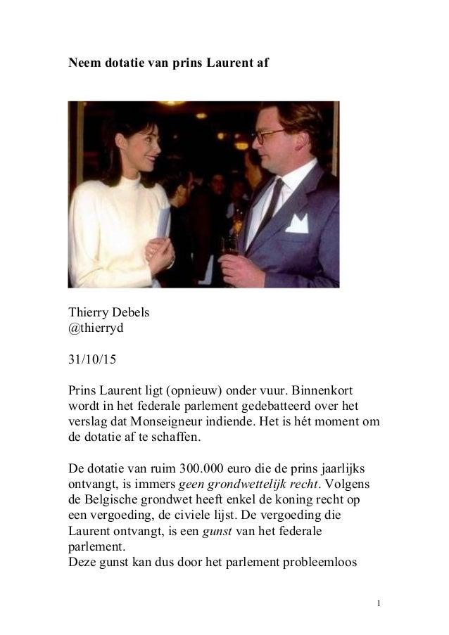 Neem dotatie van prins Laurent af Thierry Debels @thierryd 31/10/15 Prins Laurent ligt (opnieuw) onder vuur. Binnenkort wo...