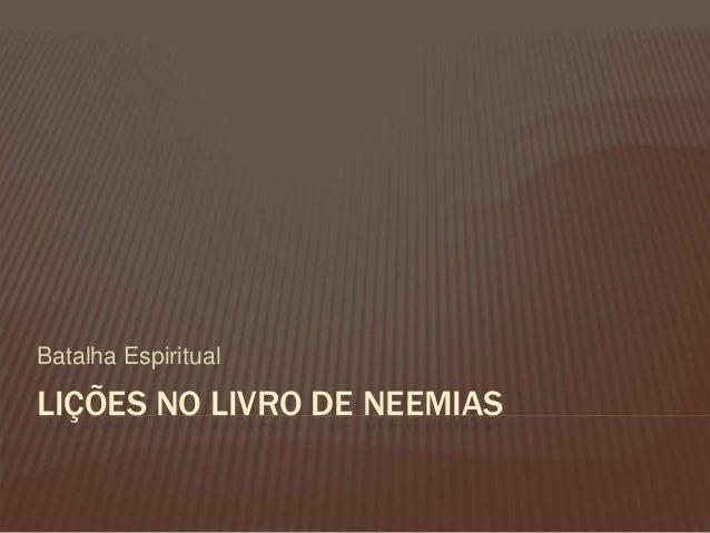 LIÇÕES NO LIVRO DE NEEMIAS Batalha Espiritual