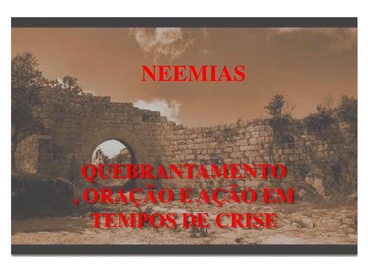 NEEMIAS  QUEBRANTAMENTO, ORAÇÃO E AÇÃO EM   TEMPOS DE CRISE