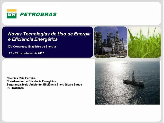 Novas Tecnologias de Uso de Energiae Eficiência EnergéticaXIV Congresso Brasileiro de Energia 23 a 25 de outubro de 2012Ne...
