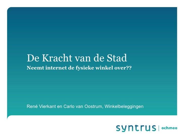 De Kracht van de StadNeemt internet de fysieke winkel over??René Vierkant en Carlo van Oostrum, Winkelbeleggingen