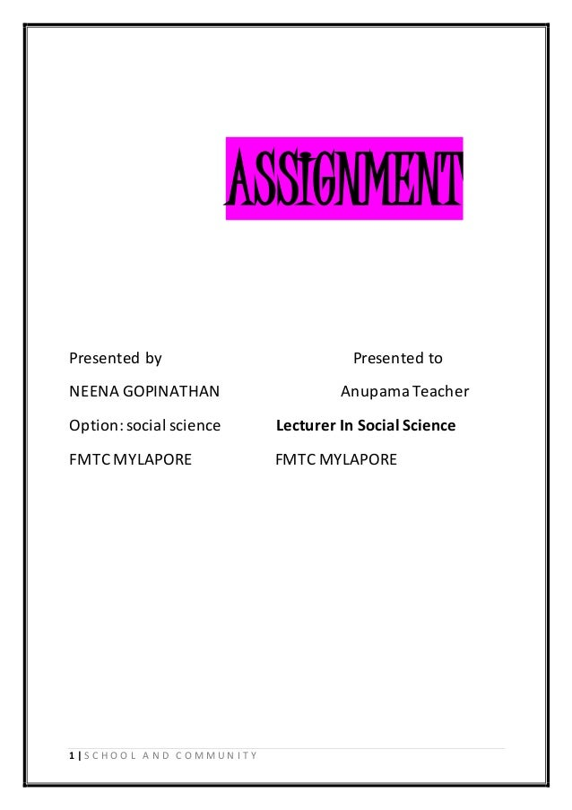 ASSIGNMENT  Presented by Presented to  NEENA GOPINATHAN Anupama Teacher  Option: social science Lecturer In Social Science...